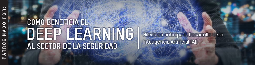 Hikvision Spain, S.L. Como beneficia el DEEP LEARNING al sector de la seguridad, Hikvision anticipa el desarrollo de la inteligencia artificial (AI)