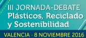 III Jornada debate Plásticos, reciclado y sotenibilidad - Valencia 8 noviembre 2016