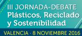 III Jornada debate Plásticos, reciclado y sotenibilidad - Valencia 8 noviembre 2016
