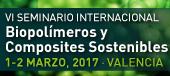 VI Seminario Internacional - Biopolímeros y Composites Sostenibles - 1-2 Marzo 2017 Valencia
