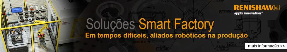 Renishaw: soluçoes Smart Factory, em tempos difíciles, aliados robóticos na produção