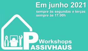 Workshops Passivahaus em junho 2021 sempre às segundas e terças sempre às 17:00 h