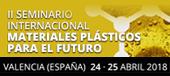 II Seminario Internacional - Materiales Plásticos para el futuro - Valencia 8España) 24- 25 abril 2018